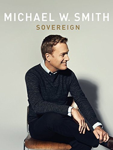 michael-w-smith-sovereign-an-evening-of-worship