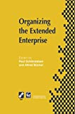 Organizing the Extended Enterprise : IFIP TC5 / WG5. 7 International Working Conference on Organizing the Extended Enterprise 15-18 September 1997, Ascona, Ticino, Switzerland, , 1475761139