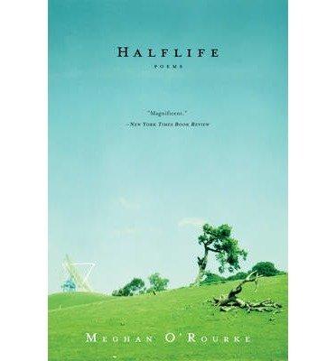 Download [(Halflife: Poems)] [Author: Meghan O'Rourke] published on (October, 2008) pdf epub