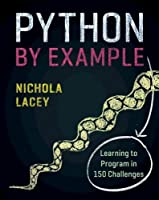 Python by Example: Learning to Program in 150 Challenges Front Cover