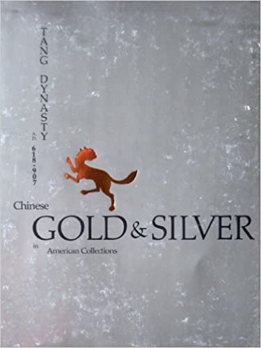 Book Chinese Gold & Silver in American Collections: Tang Dynasty A.D. 618 - 907