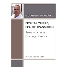 Pivotal Voices, Era of Transition: Toward a 21st Century Poetics (Poets On Poetry)
