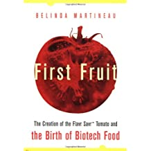 First Fruit: The Creation of the Flavr Savr Tomato and the Birth of Biotech Foods