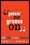 ''Gettin' Our Groove On'': Rhetoric, Language, and Literacy for the Hip Hop Generation (African American Life Series)