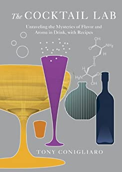 The Cocktail Lab: Unraveling the Mysteries of Flavor and Aroma in Drink, with Recipes by [Conigliaro, Tony]