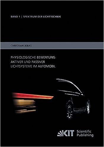 Physiologische Bewertung aktiver und passiver Lichtsysteme im Automobil: Volume 1 (Spektrum der Lichttechnik, Karlsruher Institut fuer Technologie (KIT), Lichttechnisches Institut)