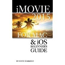 iMovie 2015 for Mac & iOS: Beginner's Guide