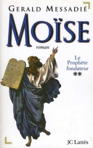 Moise T2 Le Prophete Fondateur Romans Historiques