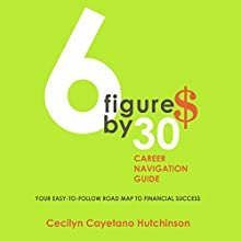 6 Figures by 30: Career Navigation Guide Audiobook by Cecilyn C. Hutchinson Narrated by Kimberly A. Bourgoyne