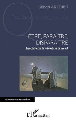 Être, paraître, disparaître: Au-delà de la vie et de la mort (French Edition)