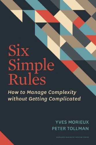 (Six Simple Rules: How to Manage Complexity without Getting Complicated)