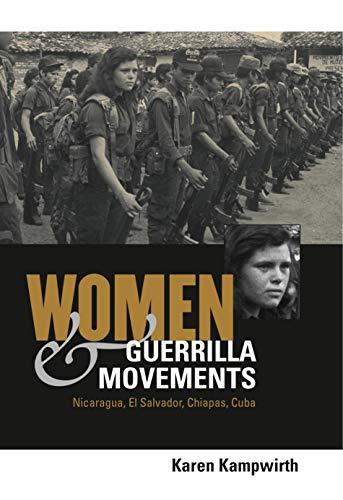 Women and Guerrilla Movements Nicaragua, el Salvador, Chiapas, Cuba