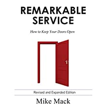Remarkable Service: How to Keep Your Doors Open Audiobook by Mike Mack MBA Narrated by Mike Mack
