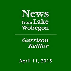 The News from Lake Wobegon from A Prairie Home Companion, April 11, 2015 Radio/TV Program