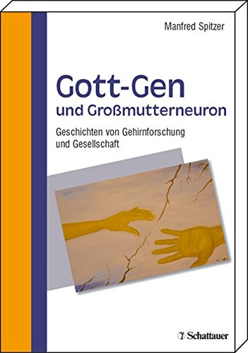 Gott-Gen und Grossmutterneuron: Geschichten von Gehirnforschung und Gesellschaft