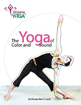 DEVAYA YOGA: the Yoga of Color and Sound