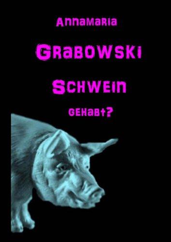 Schwein gehabt? - Gewalt auf unseren Tellern (German Edition) by [Grabowski, Annamaria]