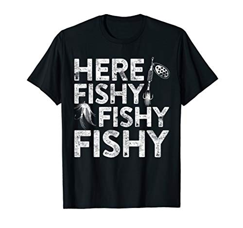 Here Fishy Fishy Fishy T-Shirt Fisherman Shirt