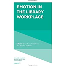 Emotion in the Library Workplace (Advances in Library Administration and Organization)