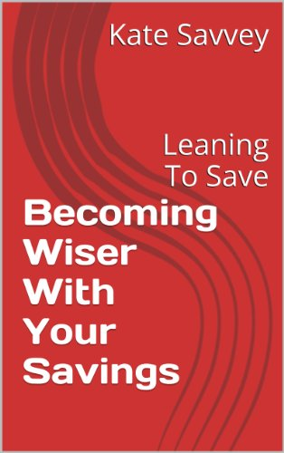 Becoming Wiser With Your Savings: Leaning To Save & Invest For Your Future