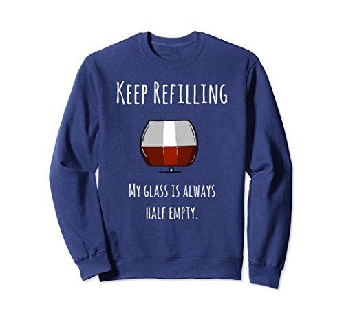 Unisex Keep Refilling, My Glass Is Always Half Empty Funny Crewneck Large (Malbec Petite Sirah Wine)