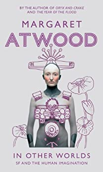 In Other Worlds: SF and the Human Imagination by [Atwood, Margaret]