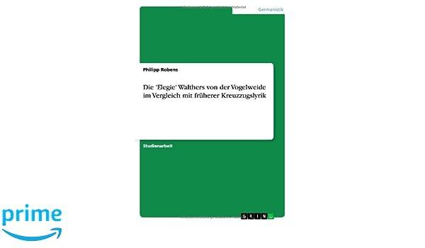 Die Elegie Walthers von der Vogelweide im Vergleich mit früherer Kreuzzugslyrik (German Edition)