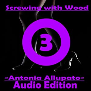 Screwing with Wood, Book 3 Audiobook