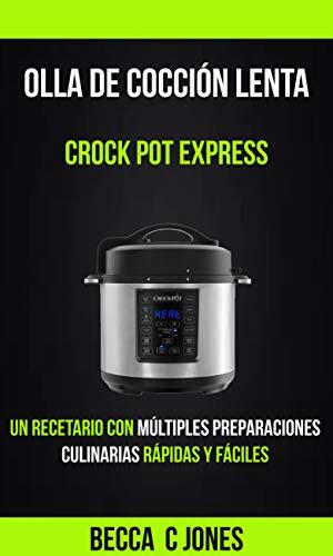 Olla De Cocción Lenta: Crock Pot Express: Un Recetario con ...