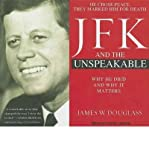 [ JFK AND THE UNSPEAKABLE: WHY HE DIED AND WHY IT MATTERS - IPS ] By Douglass, James W ( Author) 2011 [ Compact Disc ]