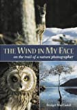 img - for The Wind in My Face: On the Trail of a Nature Photographer by Bridget MacCaskill (2004-02-16) book / textbook / text book