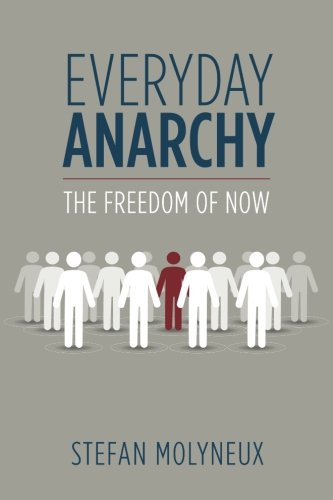 Book cover from Everyday Anarchy: The Freedom of Now by Stefan Molyneux