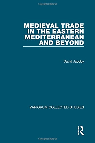 Medieval Trade in the Eastern Mediterranean and Beyond (Variorum Collected Studies)