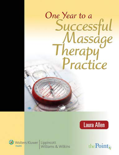 - One Year to a Successful Massage Therapy Practice (LWW In Touch Series)