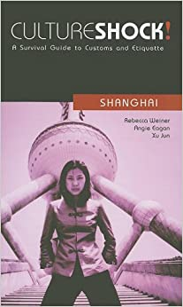 Shanghai: A Survival Guide to Customs and Etiquette (Culture Shock! At Your Door: A Survival Guide to Customs & Etiquette)