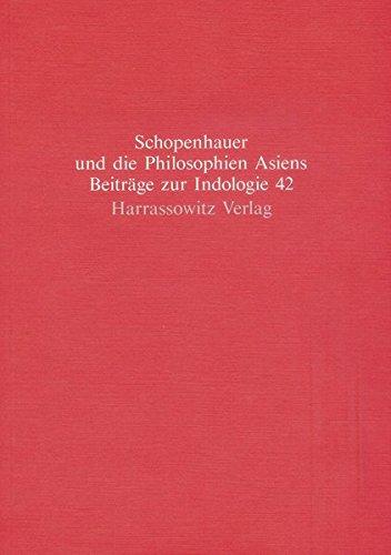 Schopenhauer und die Philosophien Asiens (Beiträge zur Indologie, Band 42)