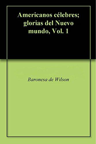 Descargar Libro Americanos Célebres; Glorias Del Nuevo Mundo, Vol. 1 De Baronesa Baronesa De Wilson