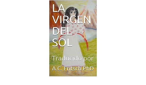 Amazon.com: LA VIRGEN DEL SOL: Traducido por (Spanish Edition) eBook: A.C. Fritsch PhD: Kindle Store