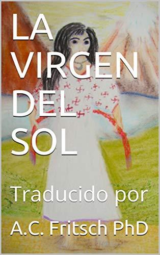 LA VIRGEN DEL SOL: Traducido por (Spanish Edition) by [Fritsch PhD,