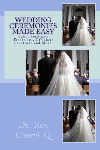 Wedding Ceremonies Made Easy: Vows, Readings, Traditions, Officiant Questions and -