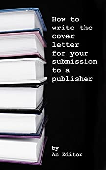 how to write a cover letter for writing submissions - how to write the cover letter for your submission to a