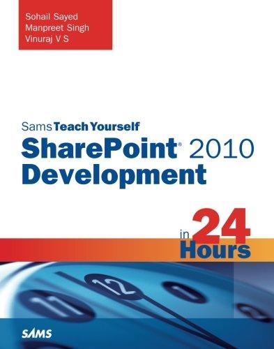 Sams Teach Yourself SharePoint 2010 Development in 24 Hours, by Sohail Sayed, Manpreet Singh, Vinu Santhakumari