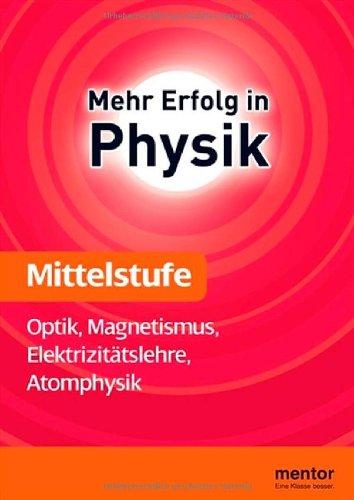 Mehr Erfolg in Physik, Mittelstufe: Optik, Magnetismus, Elektrizitätslehre, Atomphysik