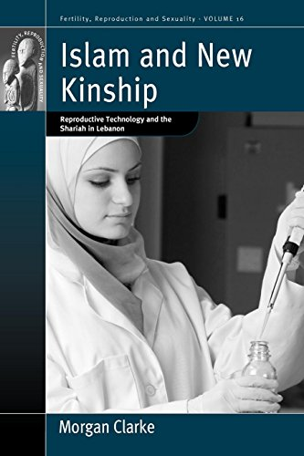 Islam and New Kinship: Reproductive Technology and the Shariah in Lebanon (Fertility, Reproduction and Sexuality: Social