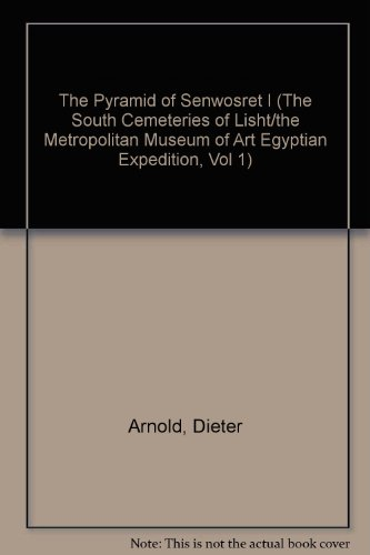 The Pyramid of Senwosret I (The South Cemeteries of Lisht/the Metropolitan Museum of Art Egyptian Expedition, Vol 1)