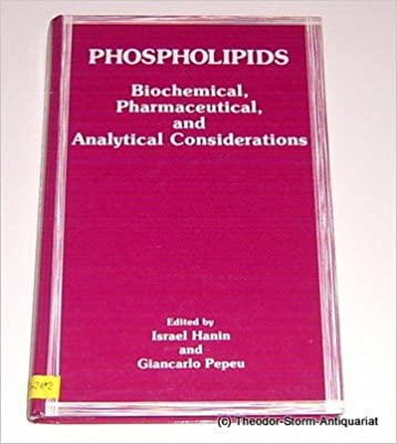 Book Phospholipids: Biochemical, Pharmaceutical, and Analytical Considerations: Biochemical, Pharmaceutical and Analytical Considerations - International Colloquium Proceedings: 4th