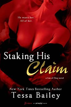 Staking His Claim (A Line of Duty Book 5) by [Bailey, Tessa]