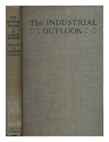 The industrial outlook : by various writers / edited by H. Sanderson Furniss