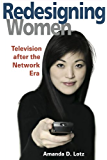 REDESIGNING WOMEN: Television after the Network Era