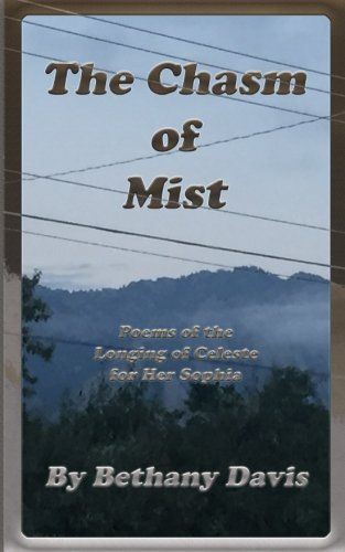 The Chasm of Mist: Poems of the Longing of Celeste for Her Sophia (The Moon and Stars of the Dark Night Sky) (Volume 2)
